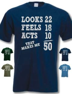 My Generation Gifts - Looks 22 Feels 18 Acts 10, That Makes Me 50 - 50th Birthday Gift Present T-Shirt Mens