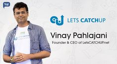 #Interview with Vinay Pahlajani, Founder and CEO of #LetsCATCHUP. Read on to know more about the #entrepreneur who believes in action and taking risks.