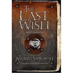 The Last Wish (The Witcher, #1) by Andrzej Sapkowski — Reviews, Discussion…