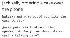 ..... No. She means the writing on the cake, Jack. Not a talking cake.