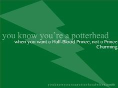 """Always.  But you could want a """"Prince Charming"""" who is a Half-Blood Prince. ;)"""