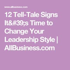 12 Tell-Tale Signs It's Time to Change Your Leadership Style | AllBusiness.com