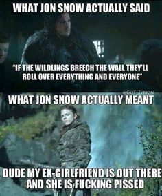 You usually know nothing, Jon Snow.