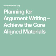 Planning for Argument Writing – Achieve the Core Aligned Materials