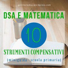 Strumenti compensativi per la matematica alla scuola primaria: quali sono, a che cosa servono, come sceglierli. Una guida ragionata per i genitori di bambini con DSA.