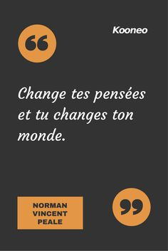 [CITATIONS] Change tes pensées et tu changes ton monde. NORMAN VINCENT PEALE #Ecommerce #Kooneo #Normanvincentpeale : www.kooneo.com