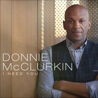 I Need You - Single by Donnie McClurkin