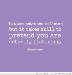 It takes patience to listen but it takes skill to pretend you are actually listening. #patience #quotes #funny