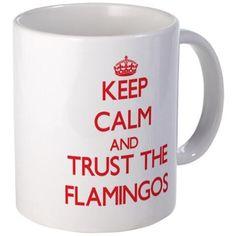 Keep calm and Trust the Flamingos Mugs on CafePress.com