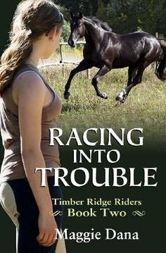 Racing into Trouble: Timber Ridge Riders (Volume 2) by Maggie Dana