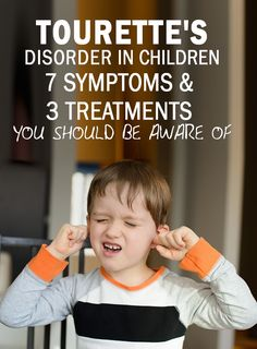 Tourette's Disorder In Children – 7 Symptoms & 3 Treatments You Should Be Aware Of