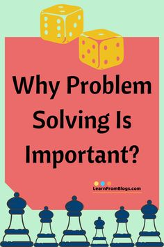 Why problem solving is important? - Problem Solving