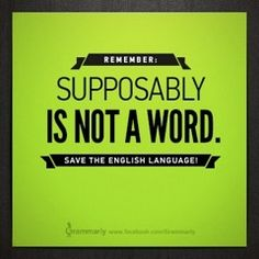 Another Grammarly poster. Supposably is not the word youre looking for -- supposedly is.  Save the English language. general-english