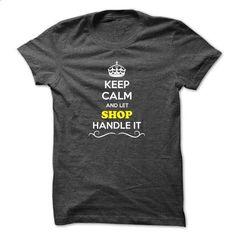 Keep Calm and Let SHOP Handle it - #tee women #moda sweater. MORE INFO => https://www.sunfrog.com/LifeStyle/Keep-Calm-and-Let-SHOP-Handle-it.html?68278