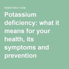 Potassium deficiency: what it means for your health, its symptoms and prevention