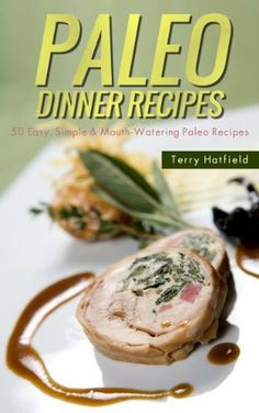 Paleo Dinner Recipes: 50 Easy, Simple & Mouth-Watering Paleo Dinner Recipes by Terry Hatfield, http://www.amazon.com/dp/B00E9DR6DS/ref=cm_sw_r_pi_dp_7wpasb0VKMY19