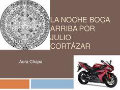 La noche boca arriba por julio cortázar by Aura Chapa via slideshare