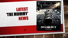 LATEST 'THE MUMMY' NEWS