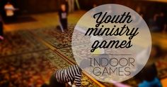 Great Indoor Games for Youth Ministry