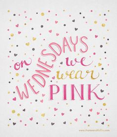 Another Wednesday, and on Wednesdays we wear pink...especially when it's the Wednesday before Valentine's Day! ♥