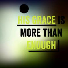 His grace is sufficient! If He never blesses me with anything else He has given me enough! Praise God! #soblessed #blessed #God #grace #christianlife #Jesus #christianity #christianquote #jesusfreak #glory #aftergodsheart / http://www.contactchristians.com/?p=18036