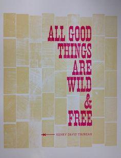 All good things are wild and free. -Henry David Thoreau  http://abouthenrydavidthoreau.com/?p=72