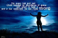 through every trial and test, He makes us strong <3
