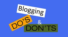Do's and Don'ts of Blogging