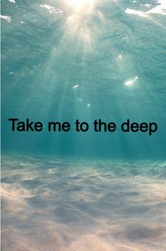 To the deep