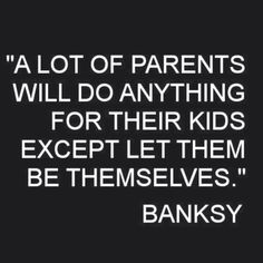 Parents need to provide structure AND allow their children to be themselves.