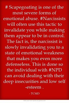 # Scapegoating is one of the most severe forms of emotional abuse. #Narcissists will often use this tactic to invalidate you while making them appear to be in control. The fact is, the narcissist is slowly invalidating you to a state of emotional weakness that makes you even more defenseless. This is done so the individual with #NPD can avoid dealing with their deep insecurities and low self-esteem .