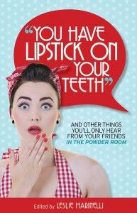 """Please buy a copy of my book, """"You Have Lipstick On Your Teeth"""" at amazon.com. Love saying that. http://www.adayinthewife.com"""