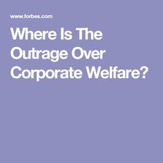 Where Is The Outrage Over Corporate Welfare?