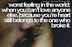 worst feeling in the world: when you can't love anyone else, because you're heart still belongs to the one who broke it Words Quotes, Me Quotes, Sayings, Who You Love, My Love, Hurt Pain, Broken Love, Serious Quotes, Important Quotes