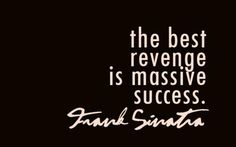 """The best revenge is"
