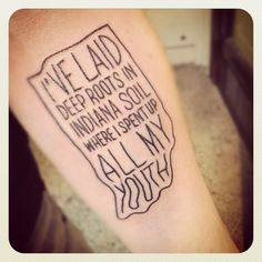 Indiana tattoo.  Thinking about a New York, Rhode Island, and South Carolina one...need to find good lyrics.