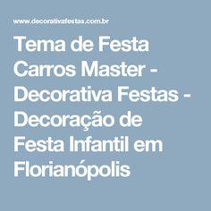 Tema de Festa Carros Master - Decorativa Festas - Decoração de Festa Infantil em Florianópolis