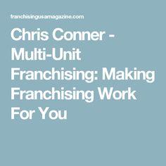 Chris Conner - Multi-Unit Franchising: Making Franchising Work For You