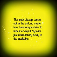 The truth always comes out in the end, no matter how hard anyone tries to hide it or stop it. Lies are just a temporary delay to the inevitable. Truth Quotes, Words Quotes, Wise Words, Me Quotes, Sayings, Advice Quotes, Lying Quotes, Life Advice, Lady Quotes