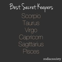 Best Secret Keepers: Scorpio, Taurus, Virgo, Capricorn, Sagittarius, & Pisces - I'm a Sag and many of my close friends and people that I truly care about are in listed here.  :) Seems I am in good company!