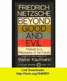 Beyond Good and Evil (Prelude to a Philosophy of the Future) (9780394703374) Friedrich Nietzsche, Walter Kaufmann , ISBN-10: 0394703375  , ISBN-13: 978-0394703374 ,  , tutorials , pdf , ebook , torrent , downloads , rapidshare , filesonic , hotfile , megaupload , fileserve