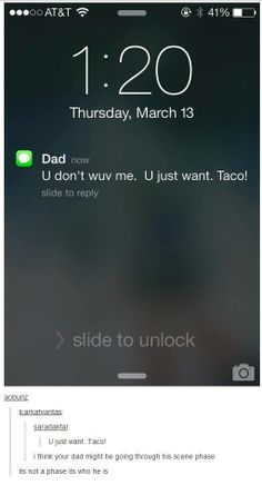 wait. is he saying the kid wants the taco or he just suddenly saw a taco and felt the need to share or is he trying out new insults?