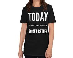 Add some fun to your fitness wardrobe with this cool, Today Is Another Chance To Get Better motivational design tshirt to inspire and motivate you to go and accomplish whatever you have to do. A remainder keeps us always positive and determined to go after what we want. You can also give it as the perfect gift to your best friends or loved ones!    This updated unisex essential fits like a well-loved favorite. Super soft cotton and excellent quality print. CLICK LINK FOR MORE COLORS Fitness Online, You Fitness, Motivational, Inspirational Quotes, Friend Birthday Gifts, Get Well, Cool Shirts, Positive Quotes, Inspire