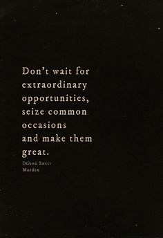 #MorningThoughts #Quote Don't wait for extraordinary opportunities, seize common occasions and make them great