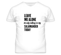 Only Talking To My Salamander Today Funny Animal T Shirt