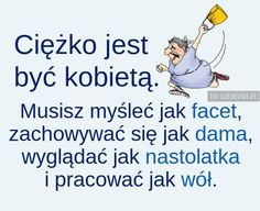 Ciężko jest być kobietą Weekend Humor, Wonder Quotes, Motto, Good Advice, Quotations, Life Quotes, Jokes, Inspirational Quotes, Wisdom