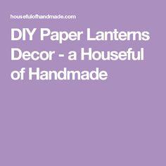 DIY Paper Lanterns Decor - a Houseful of Handmade
