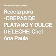Receta para -CREPAS DE PLATANO Y DULCE DE LECHE  Chef Ana Paula