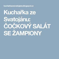 Kuchařka ze Svatojánu: ČOČKOVÝ SALÁT SE ŽAMPIONY