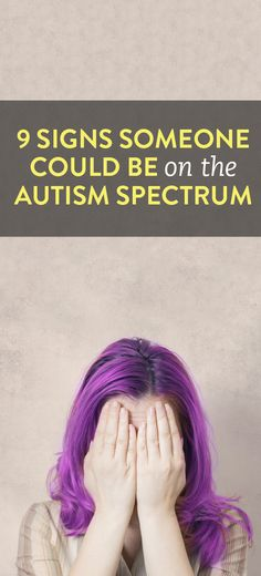 9 Signs Someone Could Be On The Autistic Spectrum